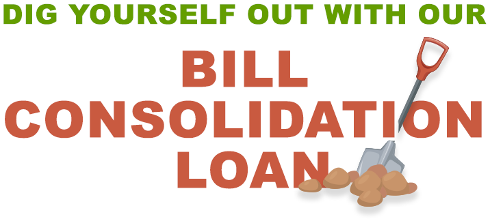 Dig yourself out with our bill consolidation loan!